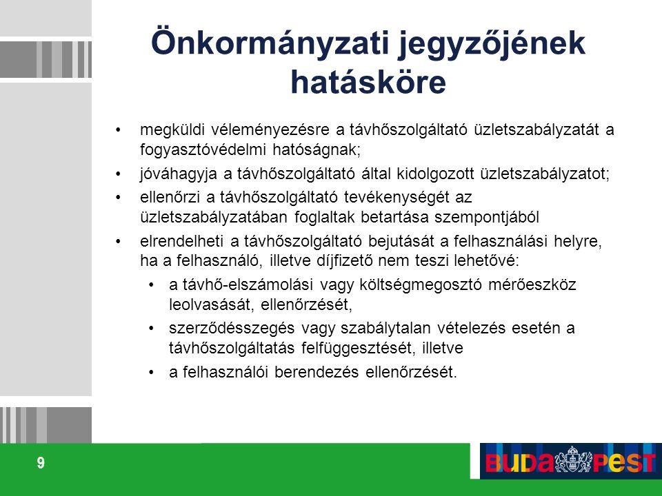 9 Önkormányzati jegyzőjének hatásköre megküldi véleményezésre a távhőszolgáltató üzletszabályzatát a fogyasztóvédelmi hatóságnak; jóváhagyja a távhősz