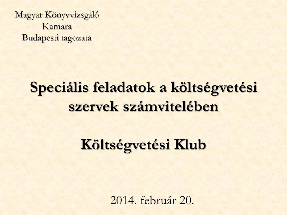 Speciális feladatok a költségvetési szervek számvitelében Költségvetési Klub 2014. február 20. Magyar Könyvvizsgáló Kamara Budapesti tagozata