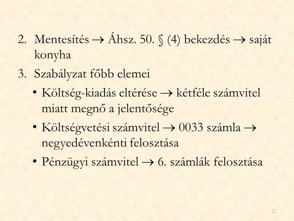 2.Mentesítés  Áhsz. 50. § (4) bekezdés  saját konyha 3.Szabályzat főbb elemei Költség-kiadás eltérése  kétféle számvitel miatt megnő a jelentősége