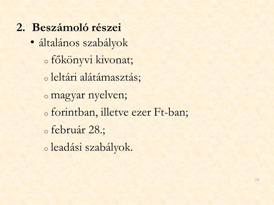 2.Beszámoló részei általános szabályok o főkönyvi kivonat; o leltári alátámasztás; o magyar nyelven; o forintban, illetve ezer Ft-ban; o február 28.;