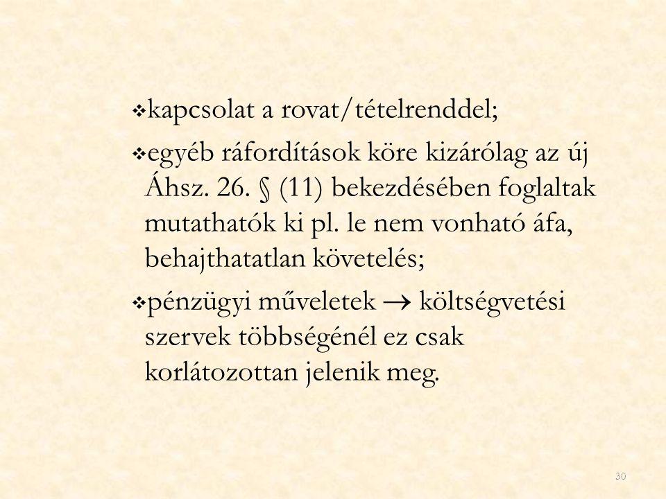30  kapcsolat a rovat/tételrenddel;  egyéb ráfordítások köre kizárólag az új Áhsz. 26. § (11) bekezdésében foglaltak mutathatók ki pl. le nem vonhat