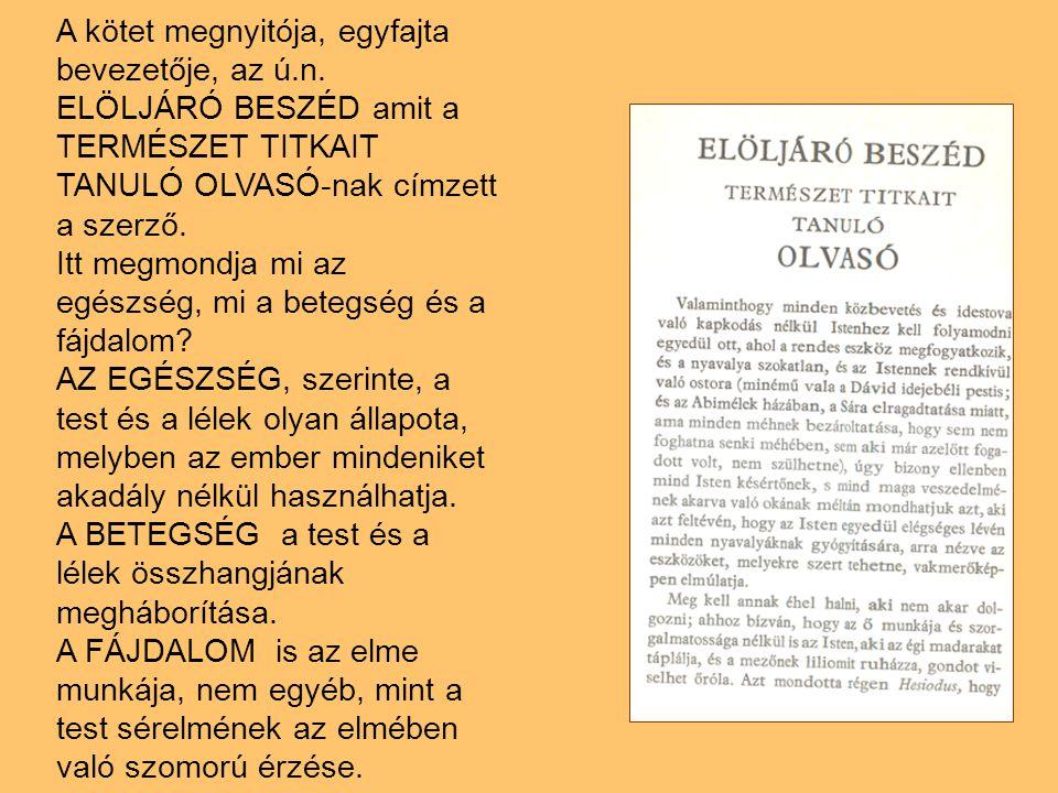A kötet megnyitója, egyfajta bevezetője, az ú.n. ELÖLJÁRÓ BESZÉD amit a TERMÉSZET TITKAIT TANULÓ OLVASÓ-nak címzett a szerző. Itt megmondja mi az egés