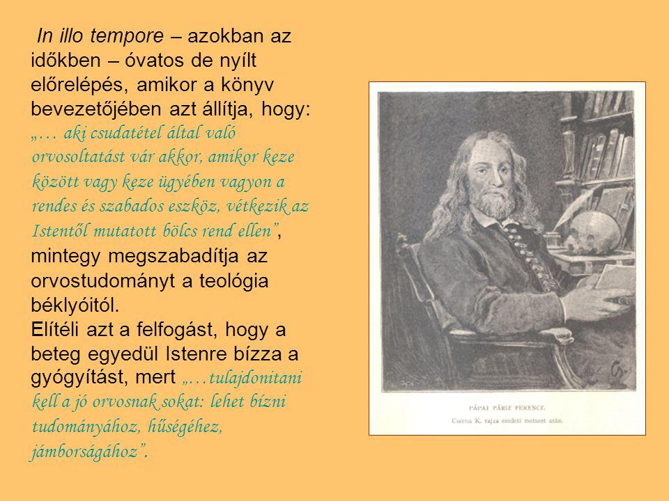 """In illo tempore – azokban az időkben – óvatos de nyílt előrelépés, amikor a könyv bevezetőjében azt állítja, hogy: """" … aki csudatétel által való orvos"""