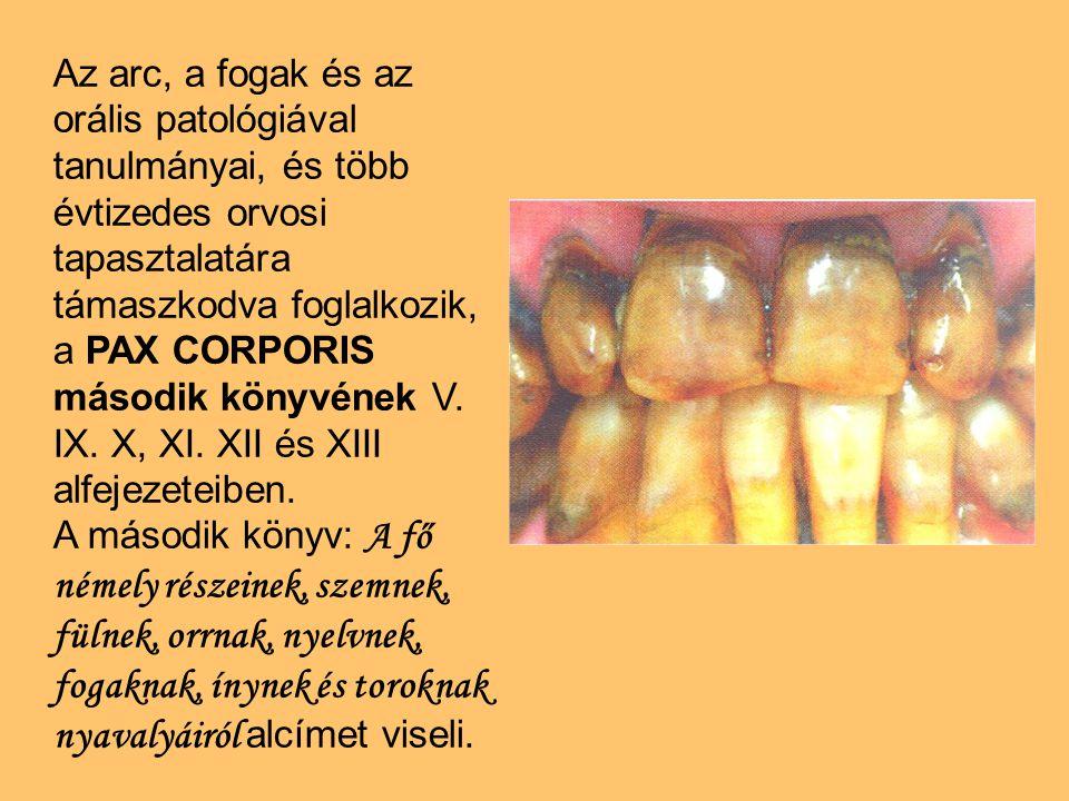 Az arc, a fogak és az orális patológiával tanulmányai, és több évtizedes orvosi tapasztalatára támaszkodva foglalkozik, a PAX CORPORIS második könyvének V.