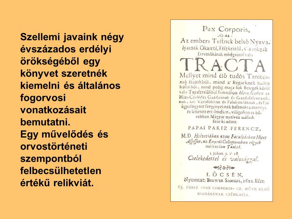 Szellemi javaink négy évszázados erdélyi örökségéből egy könyvet szeretnék kiemelni és általános fogorvosi vonatkozásait bemutatni.