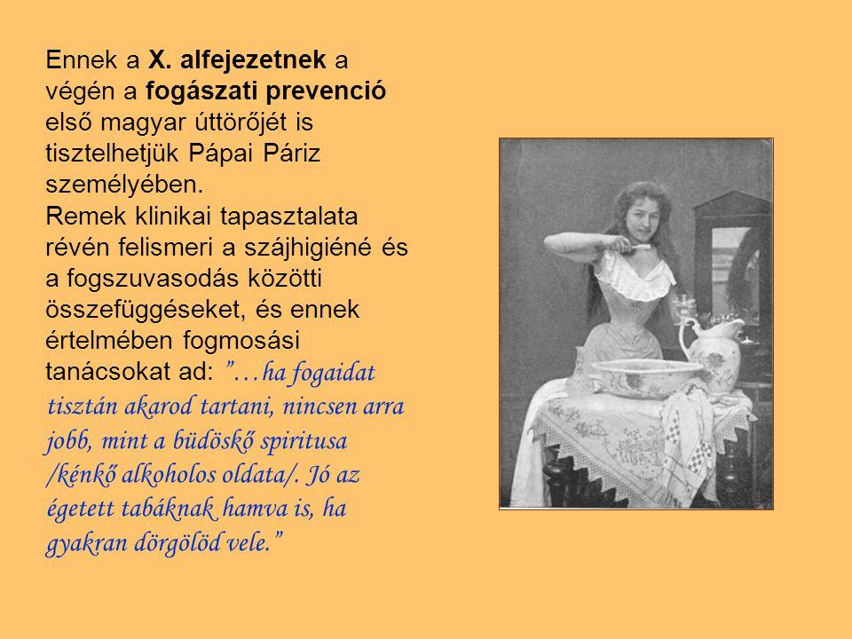 Ennek a X. alfejezetnek a végén a fogászati prevenció első magyar úttörőjét is tisztelhetjük Pápai Páriz személyében. Remek klinikai tapasztalata révé