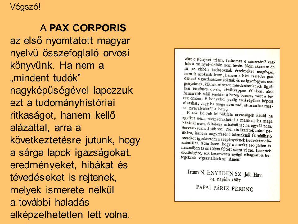 """Végszó! A PAX CORPORIS az első nyomtatott magyar nyelvű összefoglaló orvosi könyvünk. Ha nem a """"mindent tudók"""" nagyképűségével lapozzuk ezt a tudomány"""