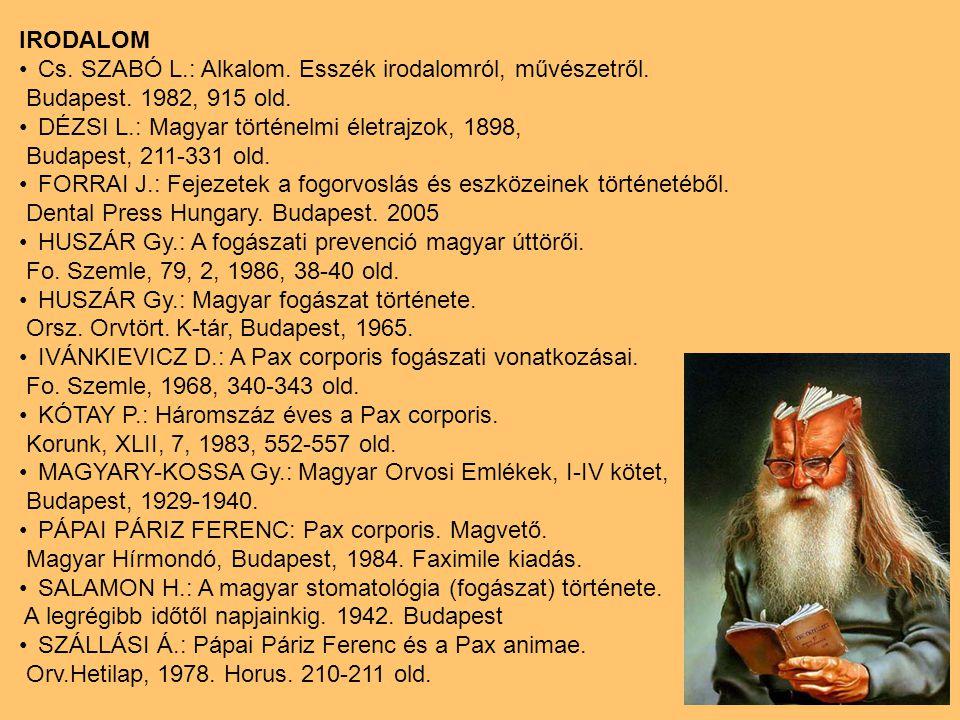 IRODALOM Cs. SZABÓ L.: Alkalom. Esszék irodalomról, művészetről. Budapest. 1982, 915 old. DÉZSI L.: Magyar történelmi életrajzok, 1898, Budapest, 211-