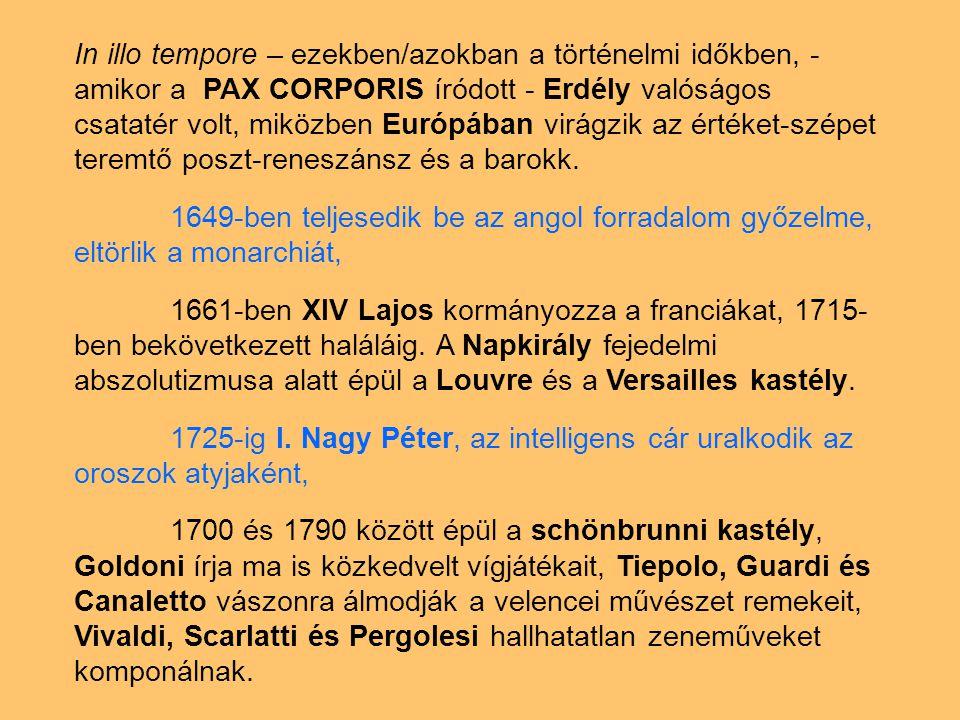In illo tempore – ezekben/azokban a történelmi időkben, - amikor a PAX CORPORIS íródott - Erdély valóságos csatatér volt, miközben Európában virágzik