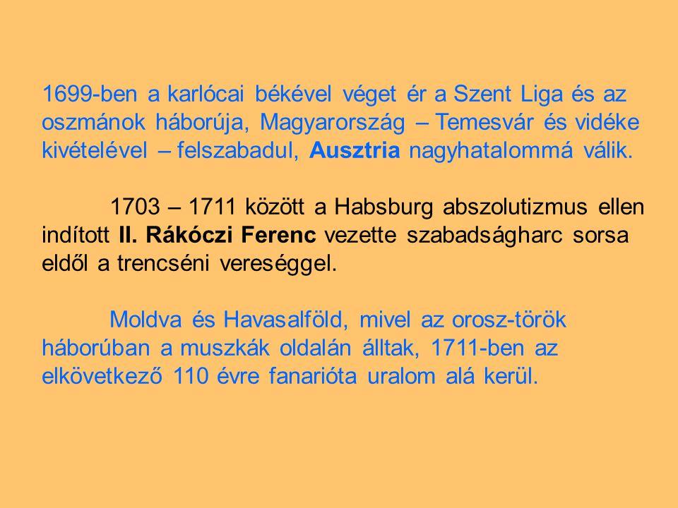 1699-ben a karlócai békével véget ér a Szent Liga és az oszmánok háborúja, Magyarország – Temesvár és vidéke kivételével – felszabadul, Ausztria nagyh