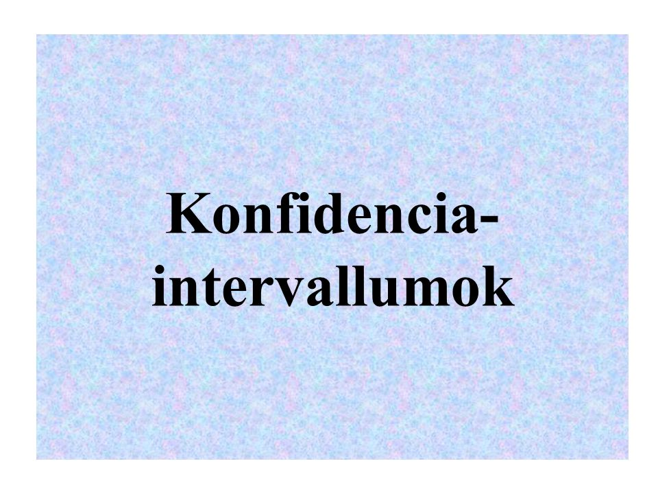 Konfidencia- intervallumok