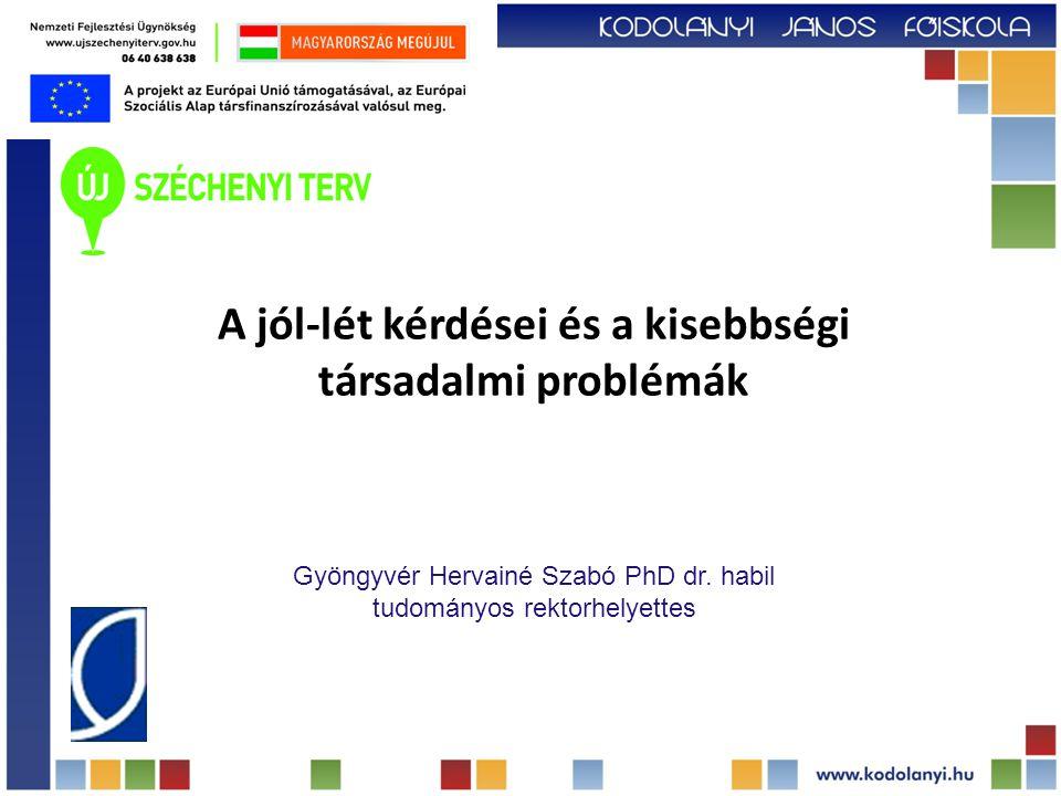 A jól-lét kérdései és a kisebbségi társadalmi problémák Gyöngyvér Hervainé Szabó PhD dr.
