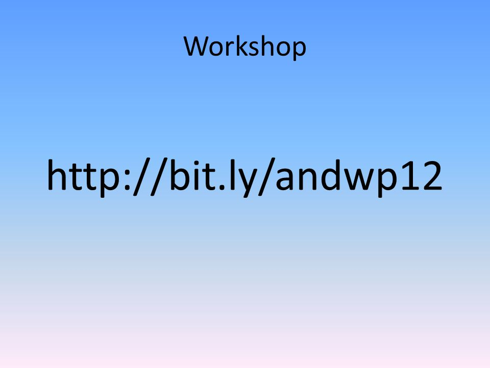 Workshop http://bit.ly/andwp12