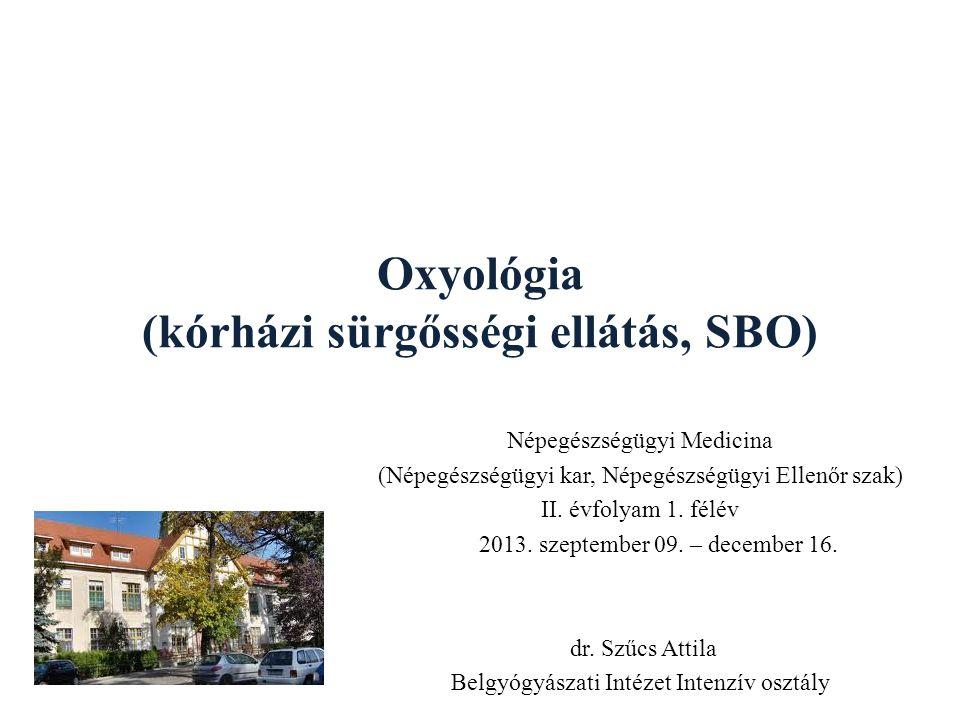 Oxyológia (kórházi sürgősségi ellátás, SBO) Népegészségügyi Medicina (Népegészségügyi kar, Népegészségügyi Ellenőr szak) II. évfolyam 1. félév 2013. s