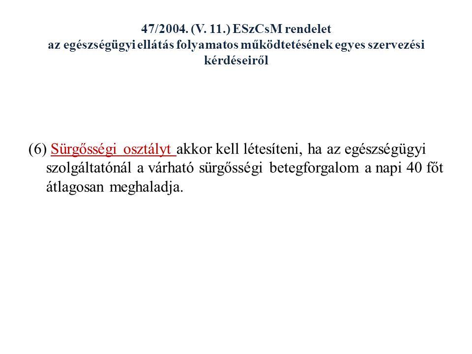 47/2004. (V. 11.) ESzCsM rendelet az egészségügyi ellátás folyamatos működtetésének egyes szervezési kérdéseiről (6) Sürgősségi osztályt akkor kell lé
