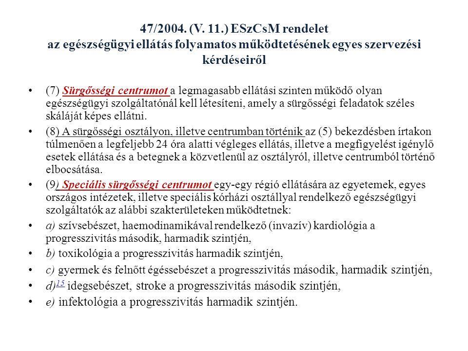 47/2004. (V. 11.) ESzCsM rendelet az egészségügyi ellátás folyamatos működtetésének egyes szervezési kérdéseiről (7) Sürgősségi centrumot a legmagasab