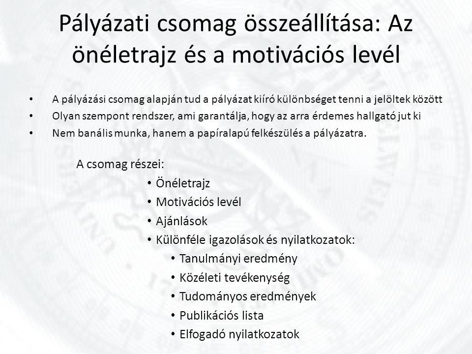 Pályázati csomag összeállítása: Az önéletrajz és a motivációs levél A pályázási csomag alapján tud a pályázat kiíró különbséget tenni a jelöltek közöt