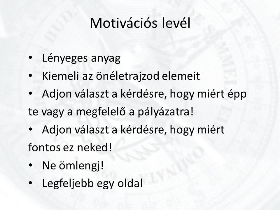 Motivációs levél Lényeges anyag Kiemeli az önéletrajzod elemeit Adjon választ a kérdésre, hogy miért épp te vagy a megfelelő a pályázatra! Adjon válas