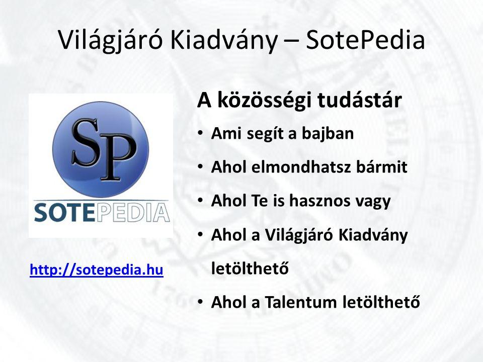 Világjáró Kiadvány – SotePedia http://sotepedia.hu A közösségi tudástár Ami segít a bajban Ahol elmondhatsz bármit Ahol Te is hasznos vagy Ahol a Vilá