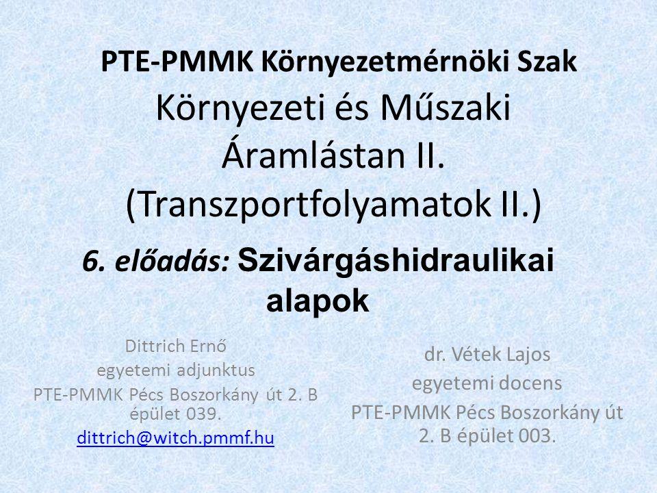 Környezeti és Műszaki Áramlástan II. (Transzportfolyamatok II.) Dittrich Ernő egyetemi adjunktus PTE-PMMK Pécs Boszorkány út 2. B épület 039. dittrich