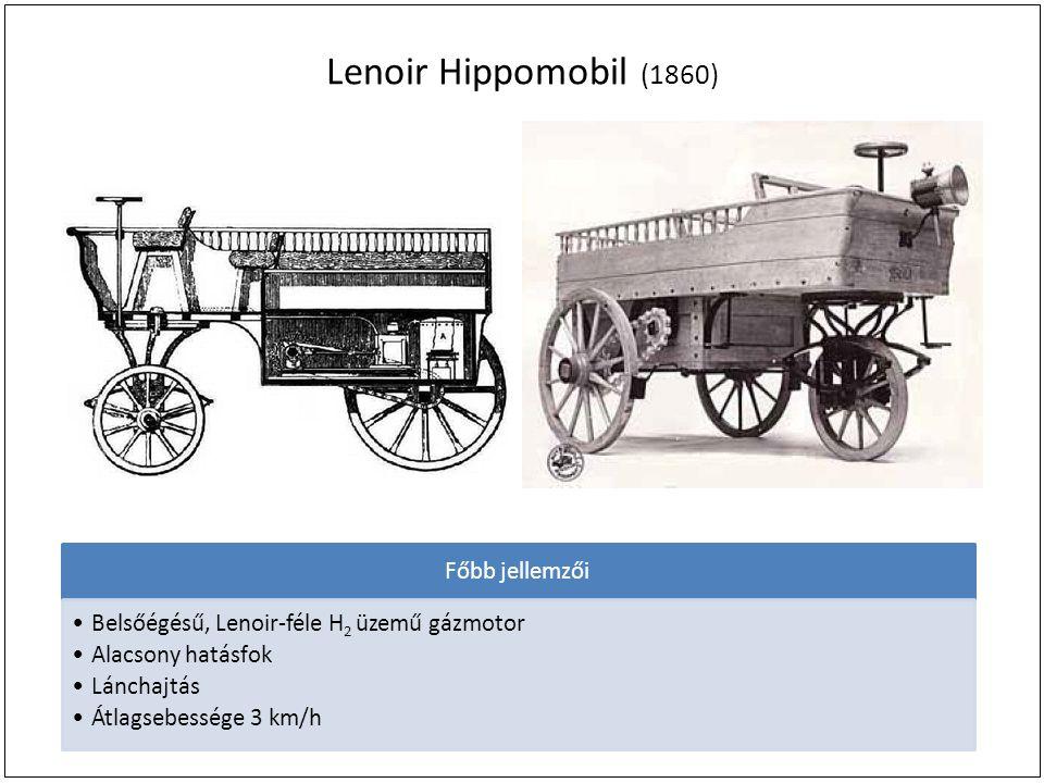 Lenoir Hippomobil (1860) Főbb jellemzői Belsőégésű, Lenoir-féle H2 üzemű gázmotor Alacsony hatásfok Lánchajtás Átlagsebessége 3 km/h