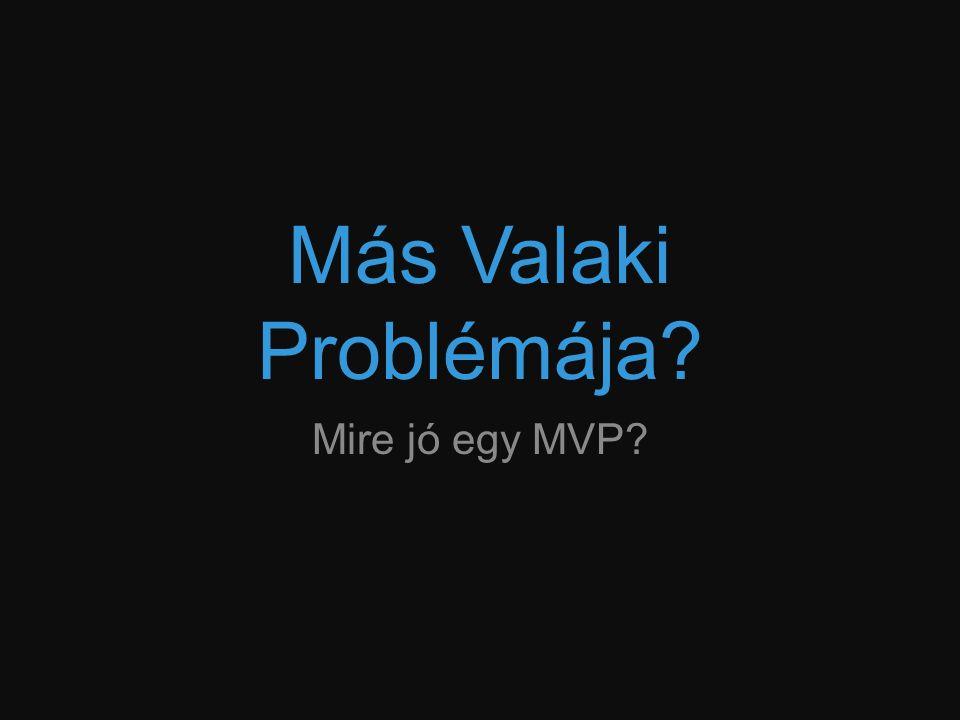 Más Valaki Problémája? Mire jó egy MVP?