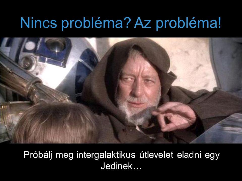 Nincs probléma? Az probléma! Próbálj meg intergalaktikus útlevelet eladni egy Jedinek…