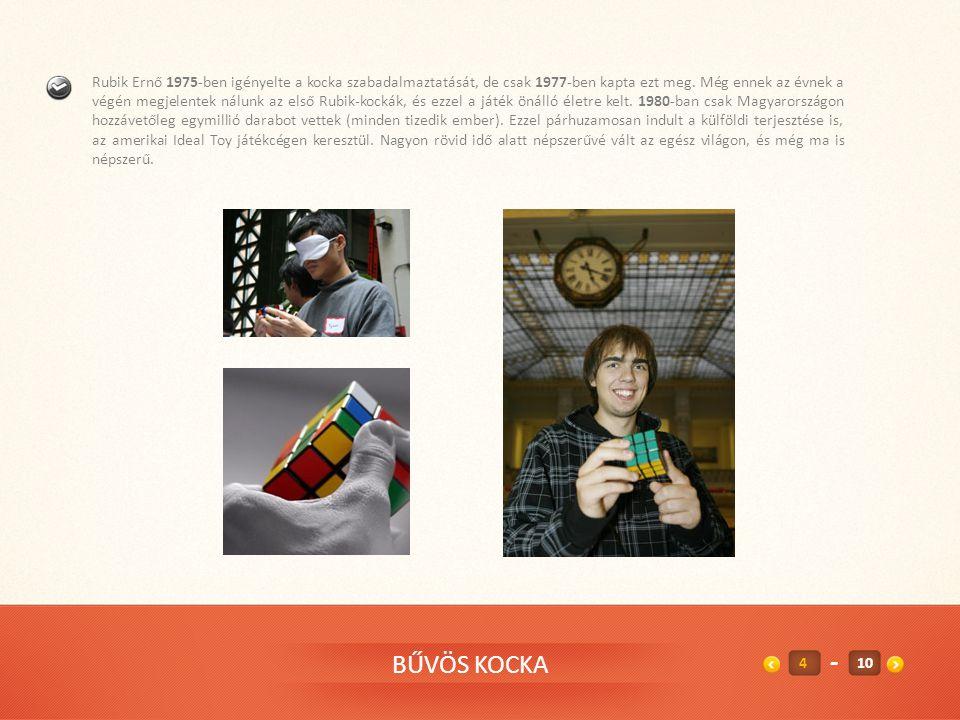 4 Rubik Ernő 1975-ben igényelte a kocka szabadalmaztatását, de csak 1977-ben kapta ezt meg.