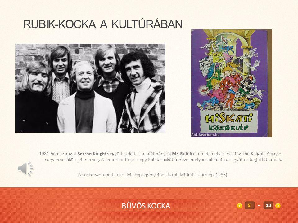 RUBIK-KOCKA A KULTÚRÁBAN 1981-ben az angol Barron Knights együttes dalt írt a találmányról Mr.