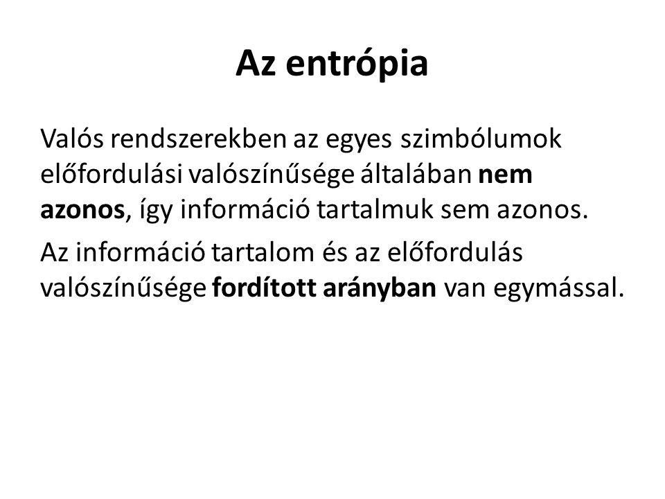 Az entrópia Valós rendszerekben az egyes szimbólumok előfordulási valószínűsége általában nem azonos, így információ tartalmuk sem azonos. Az informác