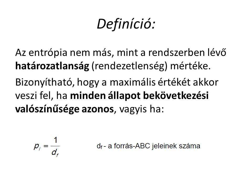 Definíció: Az entrópia nem más, mint a rendszerben lévő határozatlanság (rendezetlenség) mértéke. Bizonyítható, hogy a maximális értékét akkor veszi f