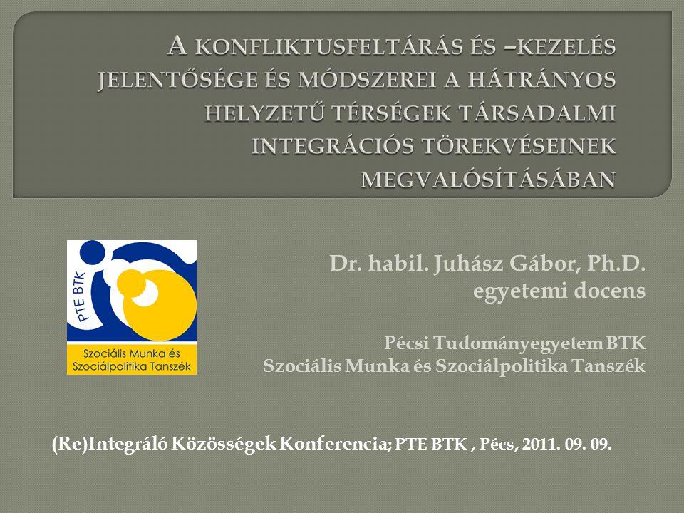 Dr. habil. Juhász Gábor, Ph.D. egyetemi docens Pécsi Tudományegyetem BTK Szociális Munka és Szociálpolitika Tanszék (Re)Integráló Közösségek Konferenc