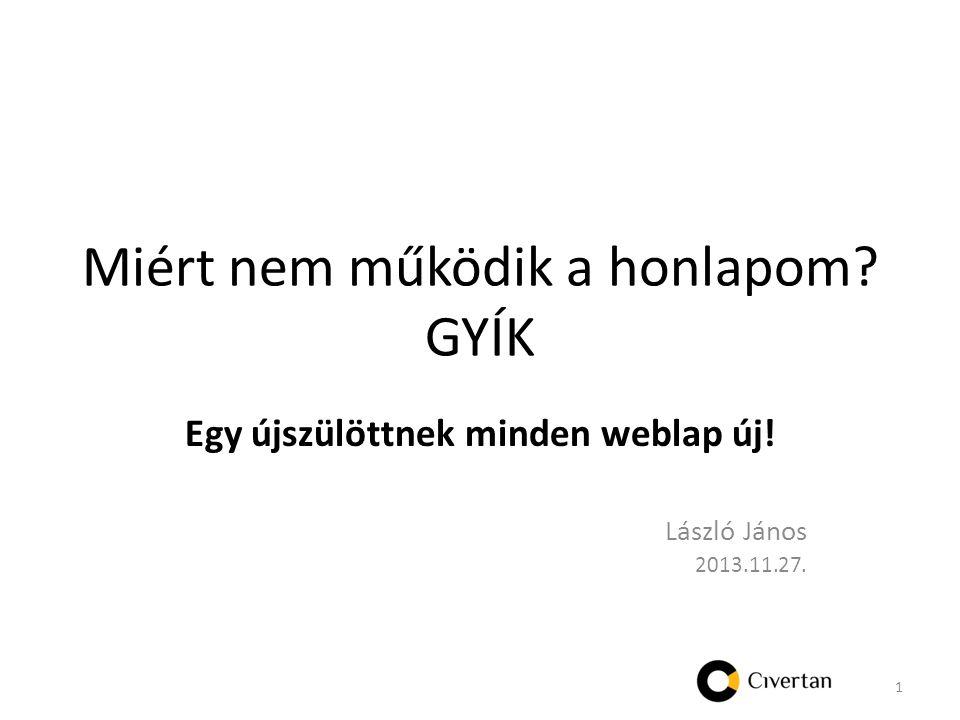 Miért nem működik a honlapom GYÍK Egy újszülöttnek minden weblap új! László János 2013.11.27. 1