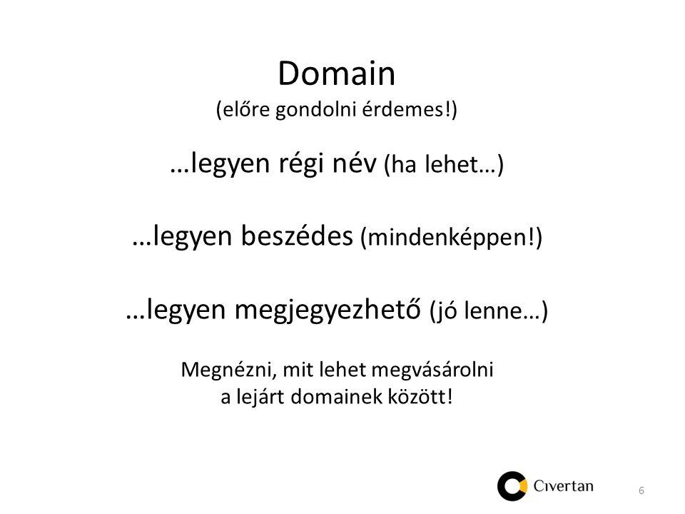 Domain (előre gondolni érdemes!) …legyen régi név (ha lehet…) …legyen beszédes (mindenképpen!) …legyen megjegyezhető (jó lenne…) Megnézni, mit lehet megvásárolni a lejárt domainek között.