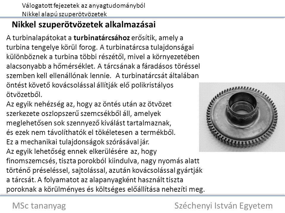 Válogatott fejezetek az anyagtudományból Nikkel alapú szuperötvözetek MSc tananyag Széchenyi István Egyetem Nikkel szuperötvözetek alkalmazásai A turbinalapátokat a turbinatárcsához erősítik, amely a turbina tengelye körül forog.