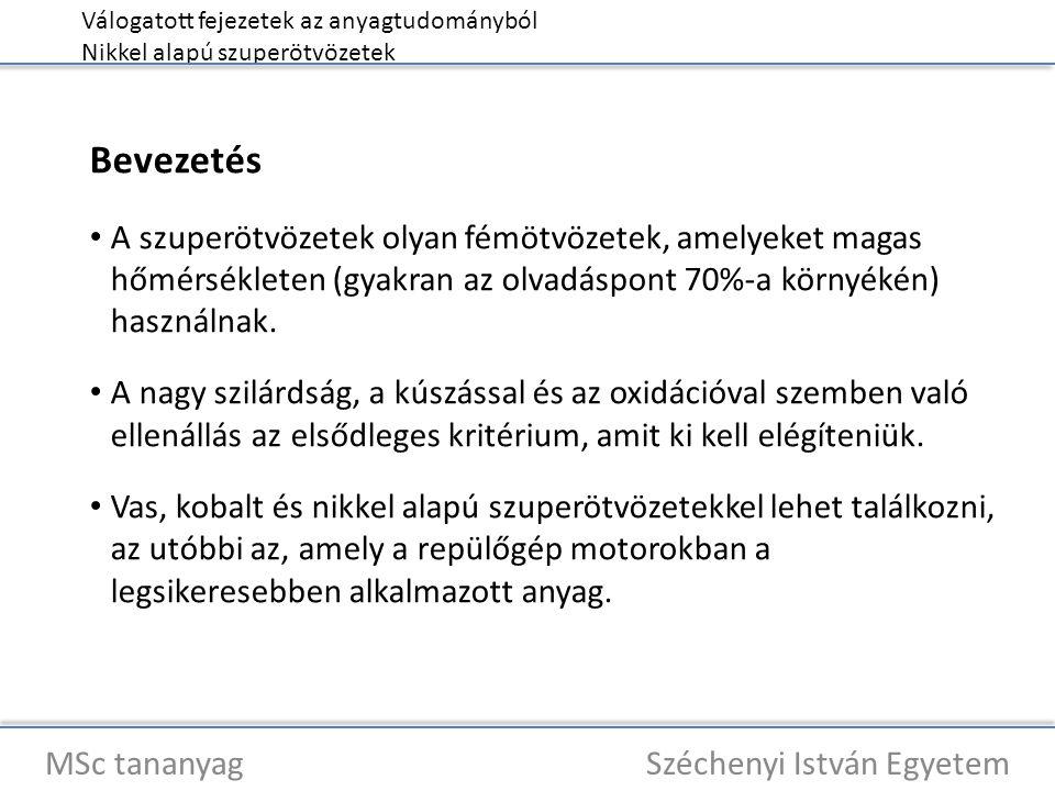 Válogatott fejezetek az anyagtudományból Nikkel alapú szuperötvözetek MSc tananyag Széchenyi István Egyetem Bevezetés A szuperötvözetek olyan fémötvözetek, amelyeket magas hőmérsékleten (gyakran az olvadáspont 70%-a környékén) használnak.