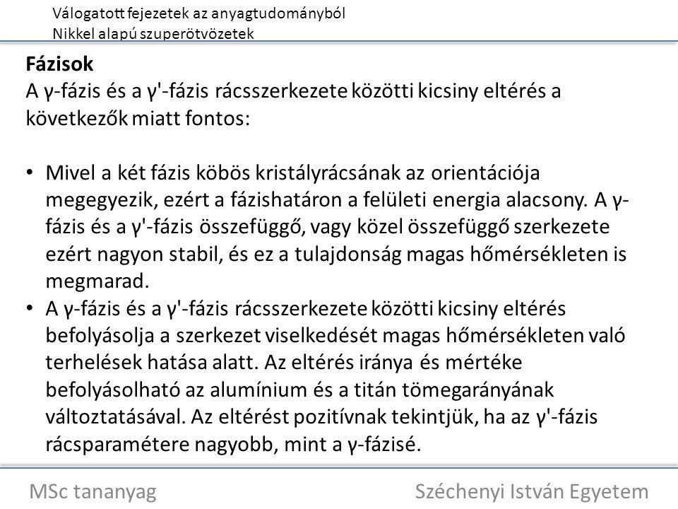 Válogatott fejezetek az anyagtudományból Nikkel alapú szuperötvözetek MSc tananyag Széchenyi István Egyetem Fázisok A γ-fázis és a γ'-fázis rácsszerke