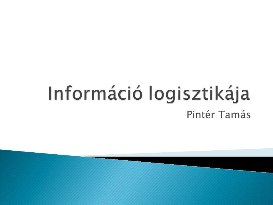 Az információ logisztika nem más, mint erőforrás- allokáció, mely szerint az információ mennyiségének, ill.