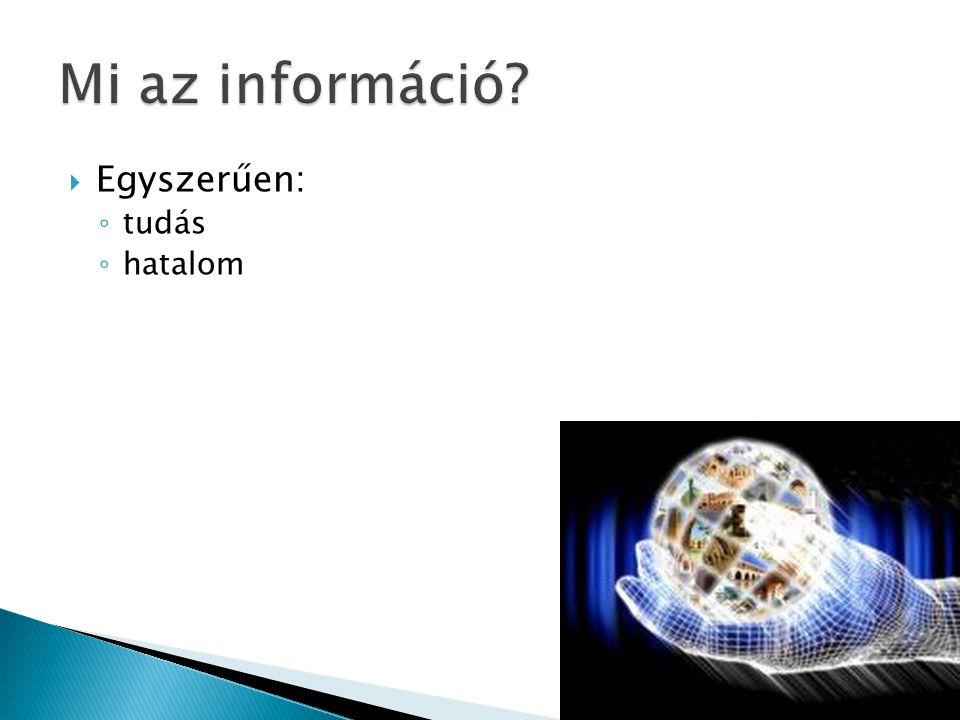  Bővebben: ◦ Az információ latin eredetű szó, amely értesülést, hírt, üzenetet, tájékoztatást jelent.