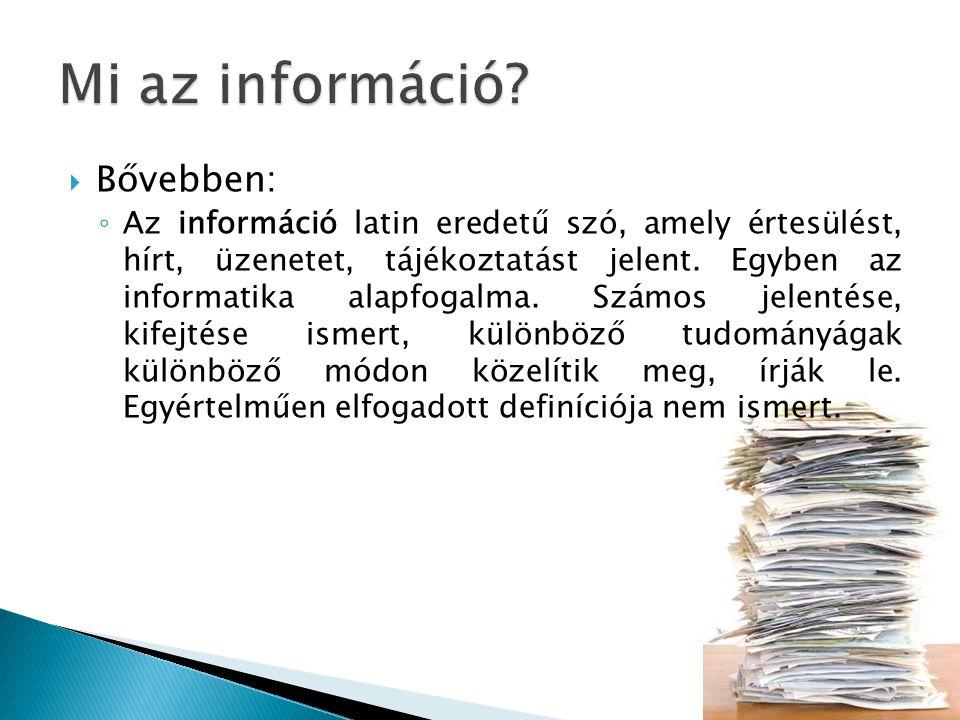  Bővebben: ◦ Az információ latin eredetű szó, amely értesülést, hírt, üzenetet, tájékoztatást jelent. Egyben az informatika alapfogalma. Számos jelen