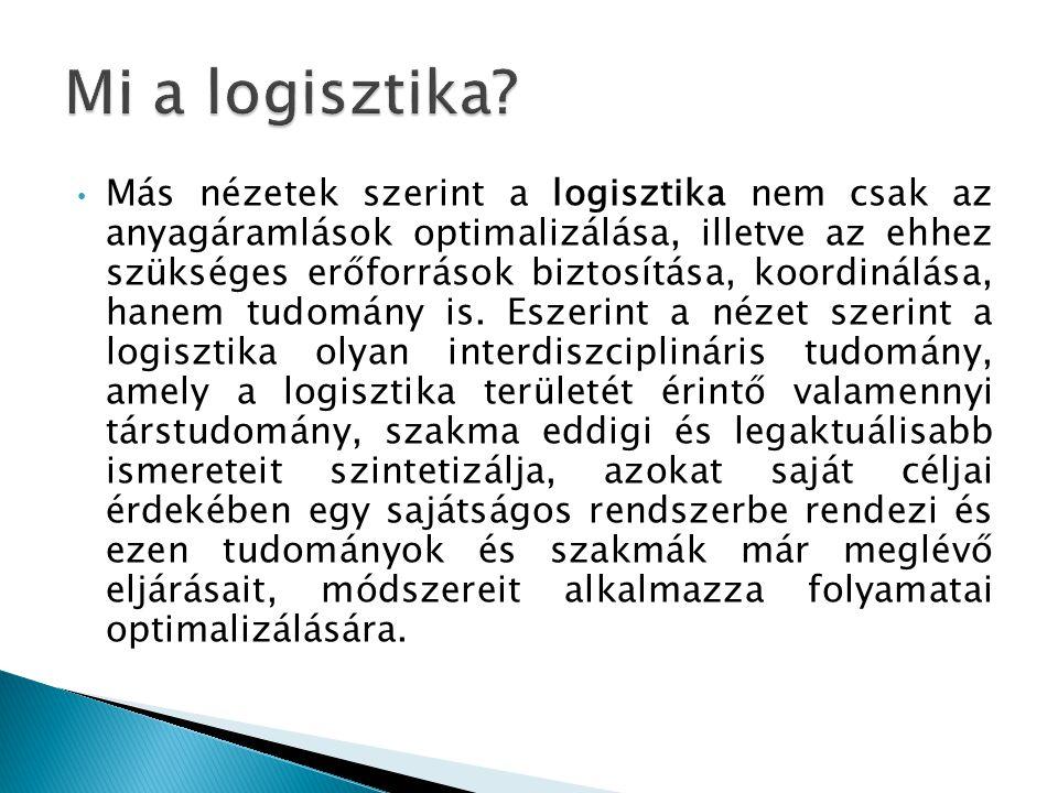 Más nézetek szerint a logisztika nem csak az anyagáramlások optimalizálása, illetve az ehhez szükséges erőforrások biztosítása, koordinálása, hanem tu