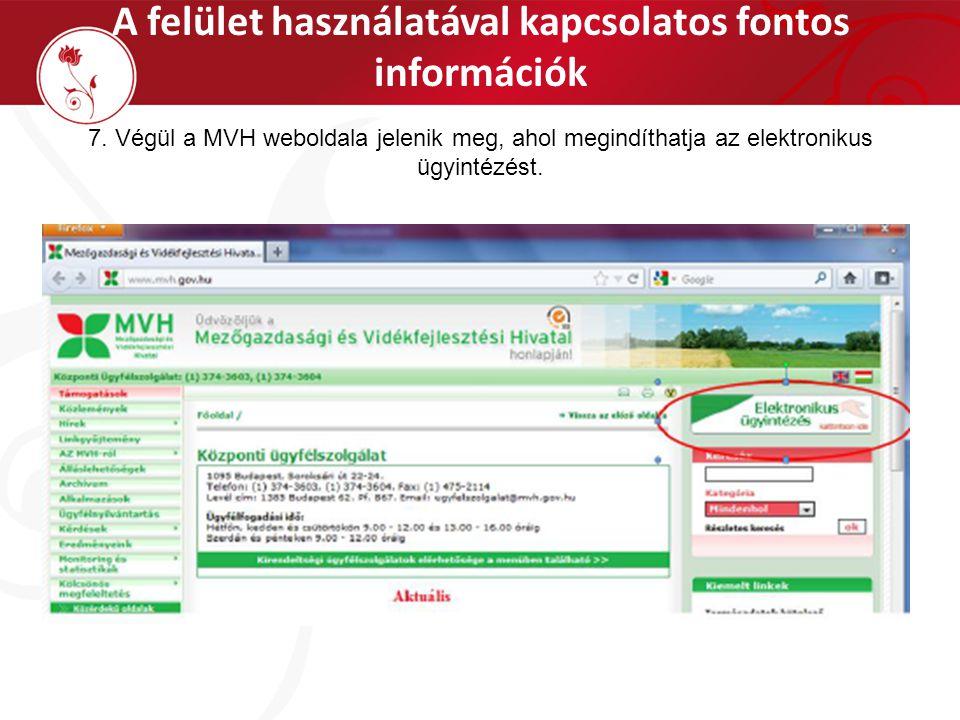 A felület használatával kapcsolatos fontos információk 7. Végül a MVH weboldala jelenik meg, ahol megindíthatja az elektronikus ügyintézést.
