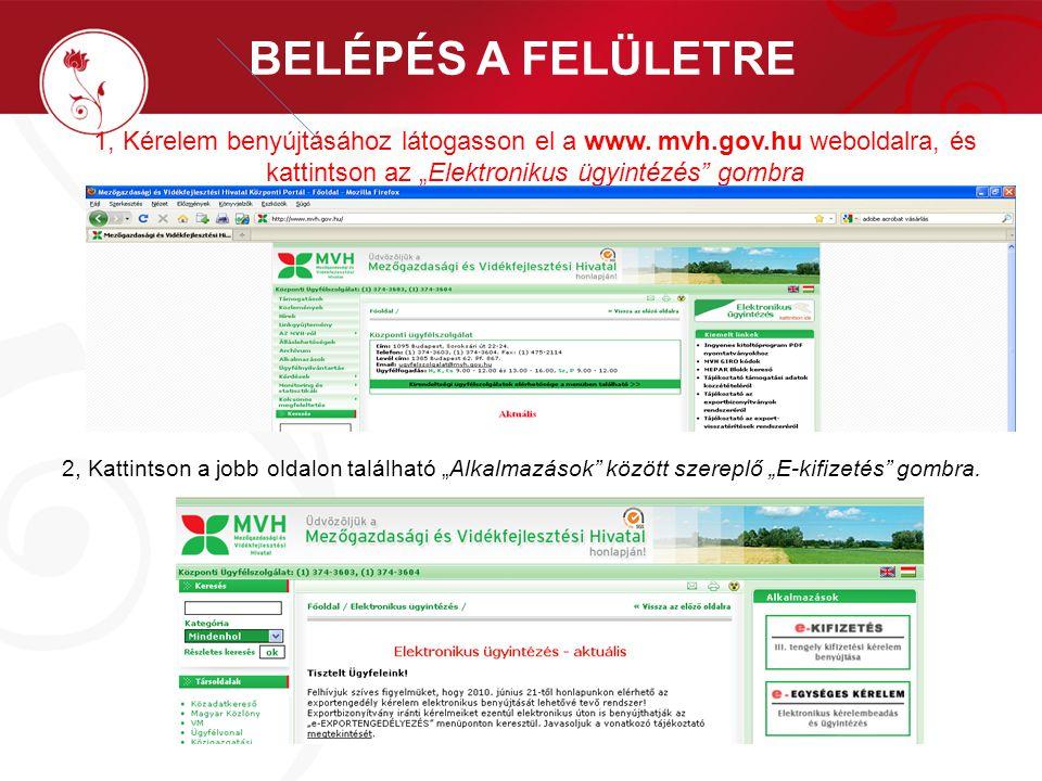 """BELÉPÉS A FELÜLETRE 1, Kérelem benyújtásához látogasson el a www. mvh.gov.hu weboldalra, és kattintson az """"Elektronikus ügyintézés"""" gombra 2, Kattints"""
