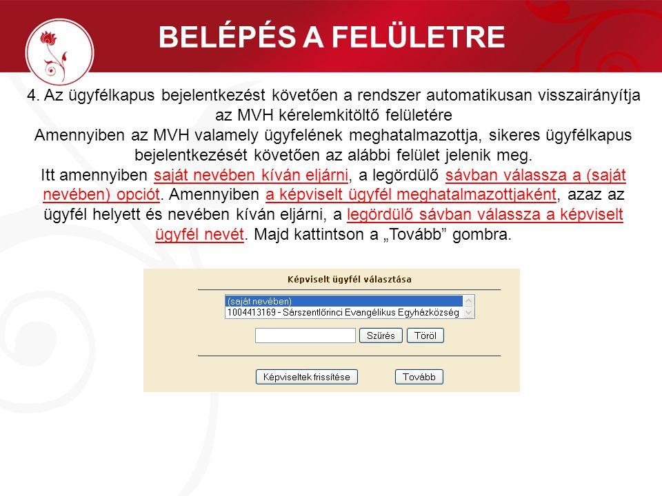 BELÉPÉS A FELÜLETRE 4. Az ügyfélkapus bejelentkezést követően a rendszer automatikusan visszairányítja az MVH kérelemkitöltő felületére Amennyiben az