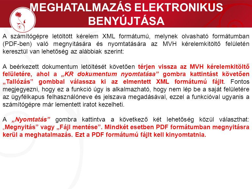 MEGHATALMAZÁS ELEKTRONIKUS BENYÚJTÁSA A számítógépre letöltött kérelem XML formátumú, melynek olvasható formátumban (PDF-ben) való megnyitására és nyo