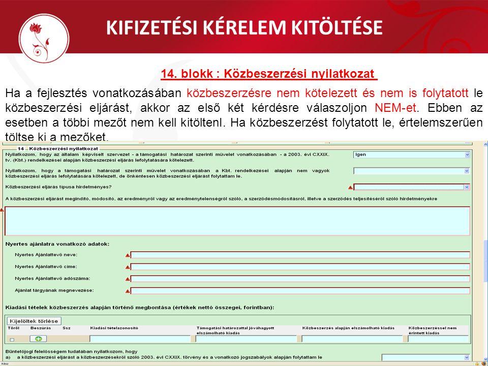 KIFIZETÉSI KÉRELEM KITÖLTÉSE 14. blokk : Közbeszerzési nyilatkozat Ha a fejlesztés vonatkozásában közbeszerzésre nem kötelezett és nem is folytatott l