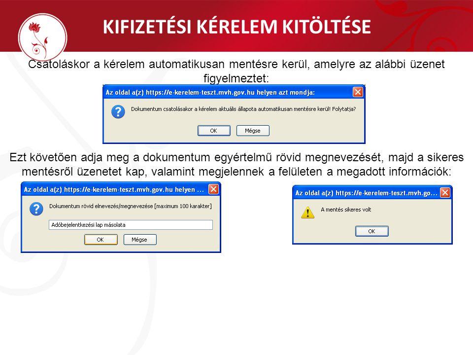 KIFIZETÉSI KÉRELEM KITÖLTÉSE Csatoláskor a kérelem automatikusan mentésre kerül, amelyre az alábbi üzenet figyelmeztet: Ezt követően adja meg a dokume