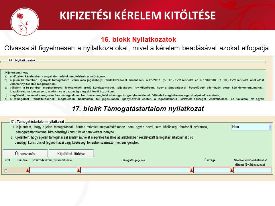 KIFIZETÉSI KÉRELEM KITÖLTÉSE 16. blokk Nyilatkozatok Olvassa át figyelmesen a nyilatkozatokat, mivel a kérelem beadásával azokat elfogadja: 17. blokk
