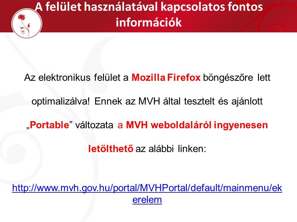 A felület használatával kapcsolatos fontos információk Az elektronikus felület a Mozilla Firefox böngészőre lett optimalizálva! Ennek az MVH által tes