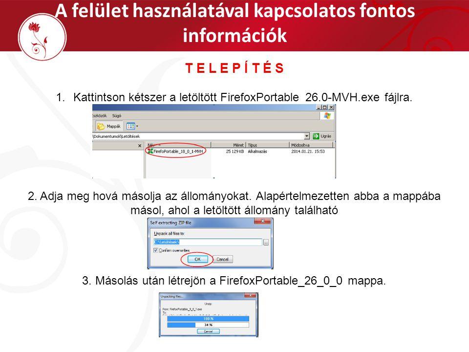 T E L E P Í T É S 1.Kattintson kétszer a letöltött FirefoxPortable_26.0-MVH.exe fájlra. 2. Adja meg hová másolja az állományokat. Alapértelmezetten ab